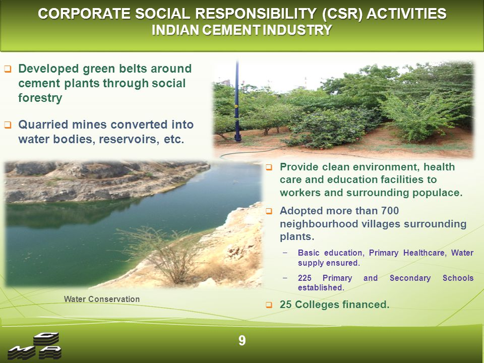 Developed green belts around cement plants through social forestry  Quarried mines converted into water bodies, reservoirs, etc.