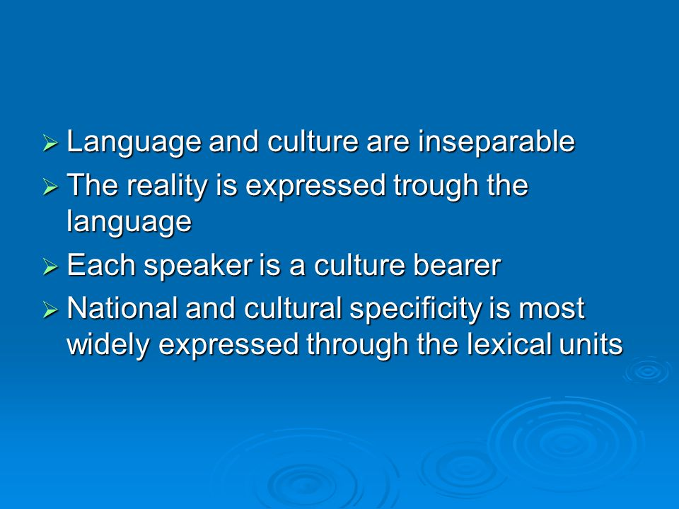  Language and culture are inseparable  The reality is expressed trough the language  Each speaker is a culture bearer  National and cultural specificity is most widely expressed through the lexical units