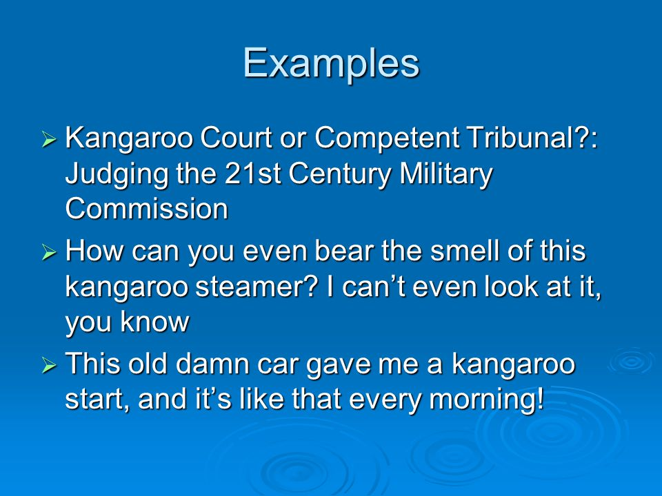 Examples  Kangaroo Court or Competent Tribunal?: Judging the 21st Century Military Commission  How can you even bear the smell of this kangaroo steamer.