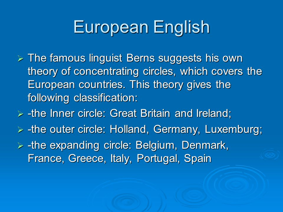 European English  The famous linguist Berns suggests his own theory of concentrating circles, which covers the European countries.