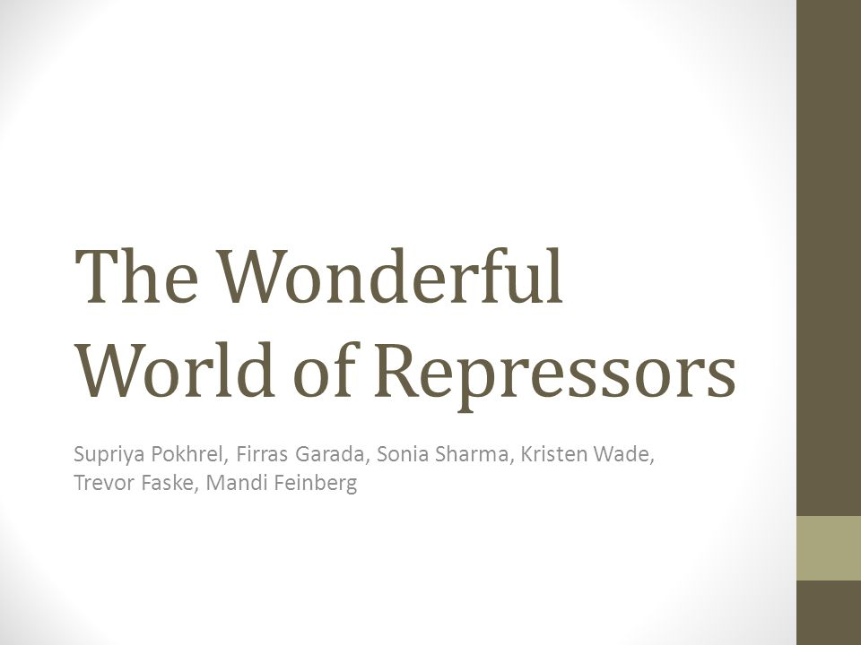 The Wonderful World of Repressors Supriya Pokhrel, Firras Garada, Sonia Sharma, Kristen Wade, Trevor Faske, Mandi Feinberg