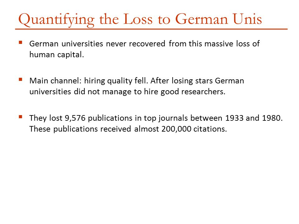  German universities never recovered from this massive loss of human capital.  Main channel: hiring quality fell. After losing stars German universi