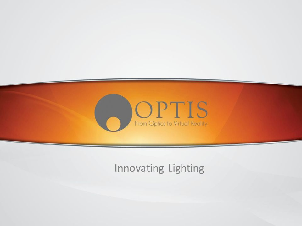 www.OPTIS- WORLD.com OPTIS SAS - Not for distribution 1 Innovating Lighting