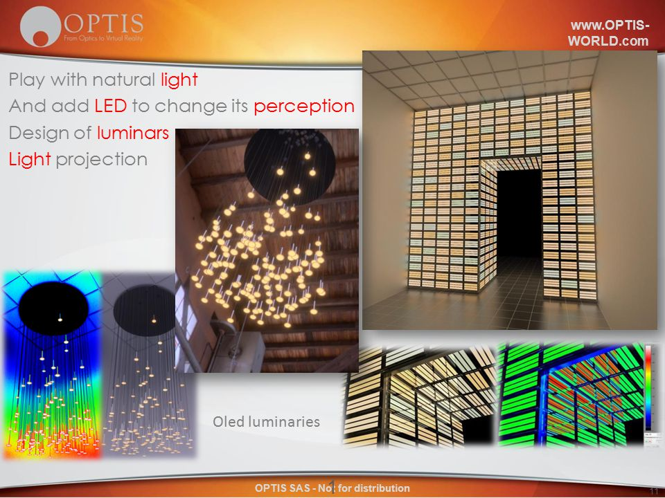 www.OPTIS- WORLD.com OPTIS SAS - Not for distribution 11 Play with natural light And add LED to change its perception Design of luminars Light projection 11 Oled luminaries