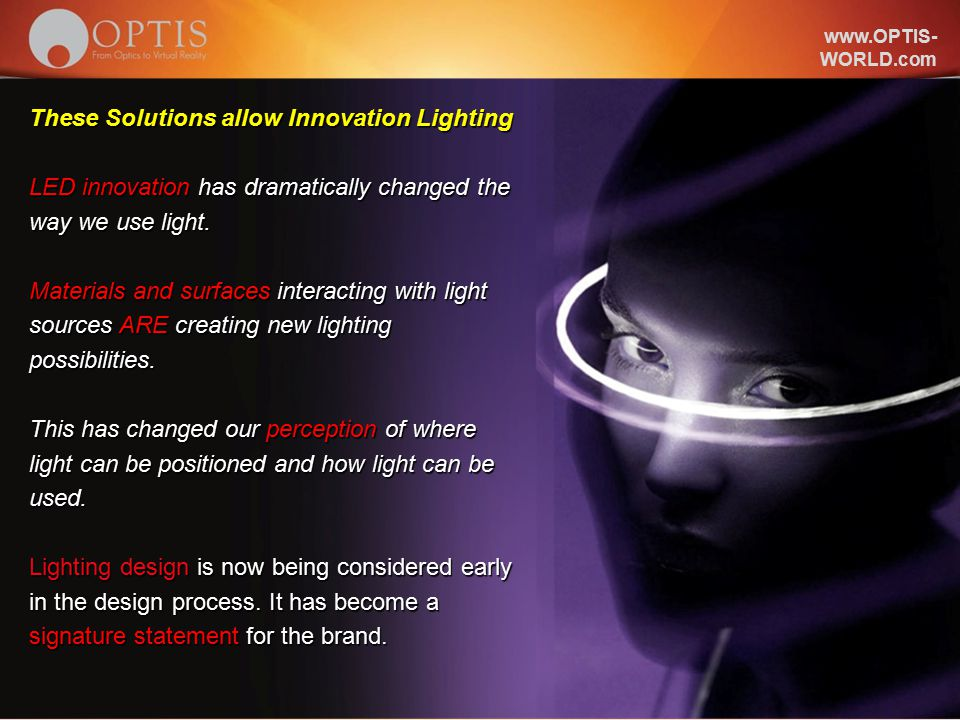 www.OPTIS- WORLD.com OPTIS SAS - Not for distribution 8 8 These Solutions allow Innovation Lighting LED innovation has dramatically changed the way we use light.
