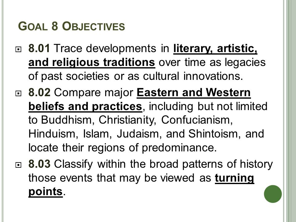 G OAL 8 O BJECTIVES  8.01 Trace developments in literary, artistic, and religious traditions over time as legacies of past societies or as cultural innovations.