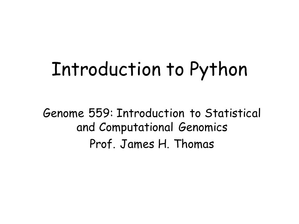 Introduction to Python Genome 559: Introduction to Statistical and Computational Genomics Prof.