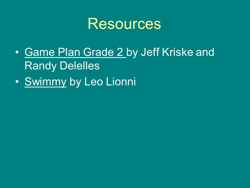 Resources Game Plan Grade 2 by Jeff Kriske and Randy Delelles Swimmy by Leo Lionni