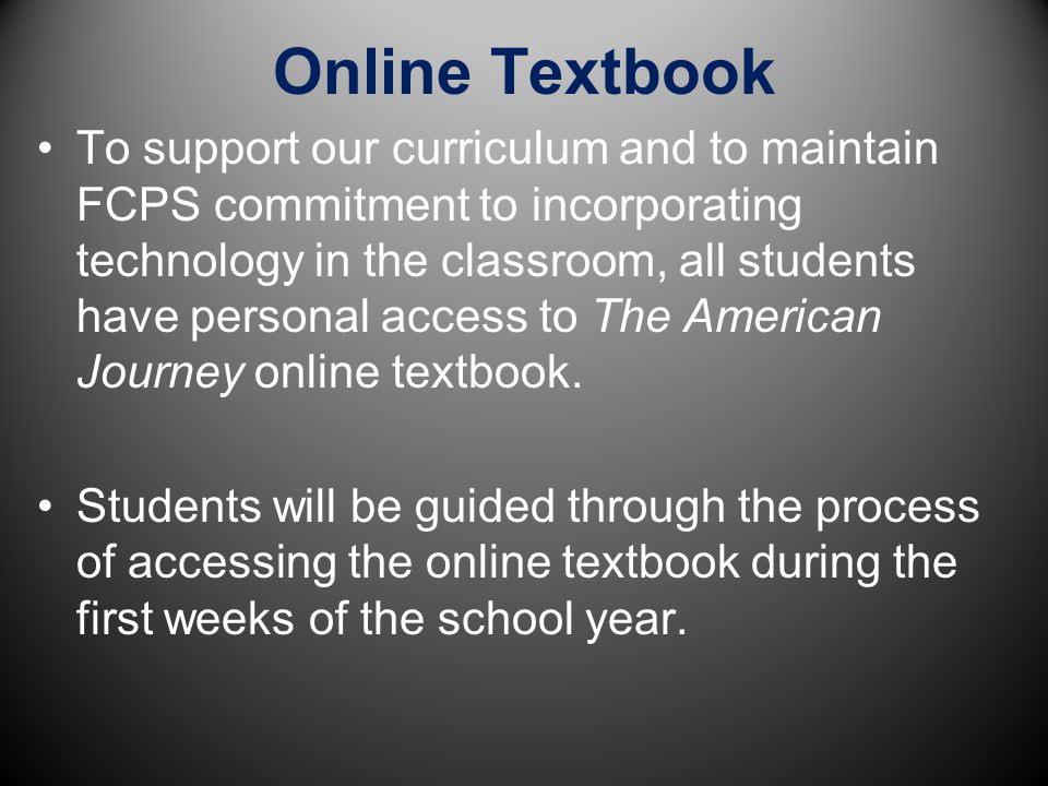 Online Textbook To support our curriculum and to maintain FCPS commitment to incorporating technology in the classroom, all students have personal acc