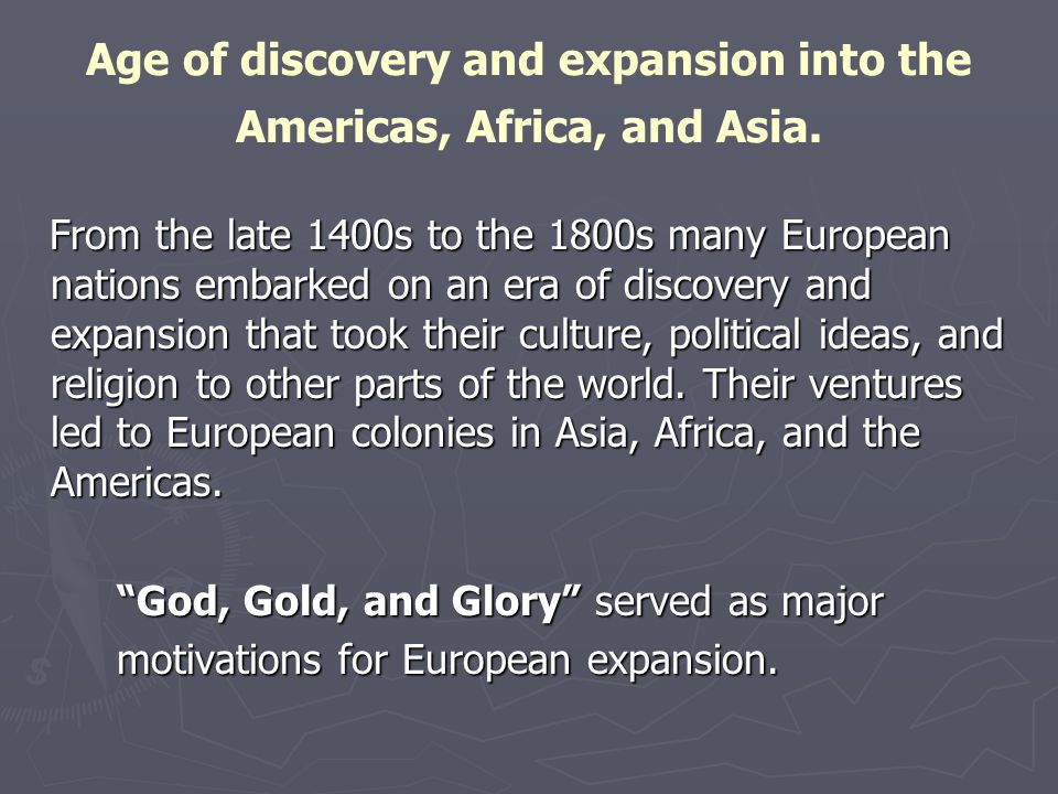 Age of discovery and expansion into the Americas, Africa, and Asia.