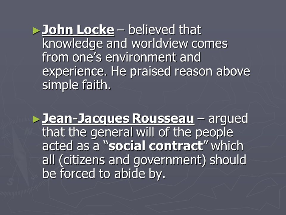 ► John Locke – believed that knowledge and worldview comes from one's environment and experience.