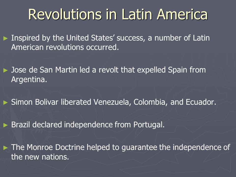Revolutions in Latin America ► ► Inspired by the United States' success, a number of Latin American revolutions occurred.
