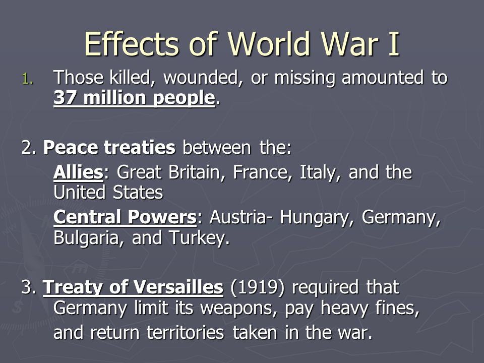 Effects of World War I 1. Those killed, wounded, or missing amounted to 37 million people.
