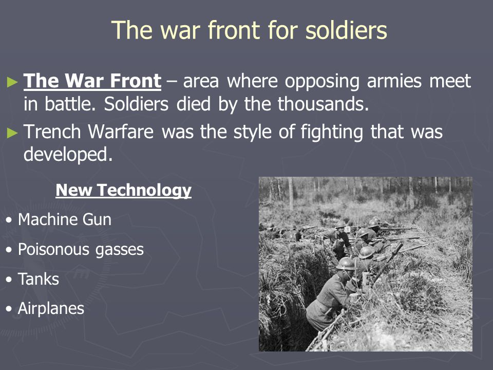 The war front for soldiers ► ► The War Front – area where opposing armies meet in battle.