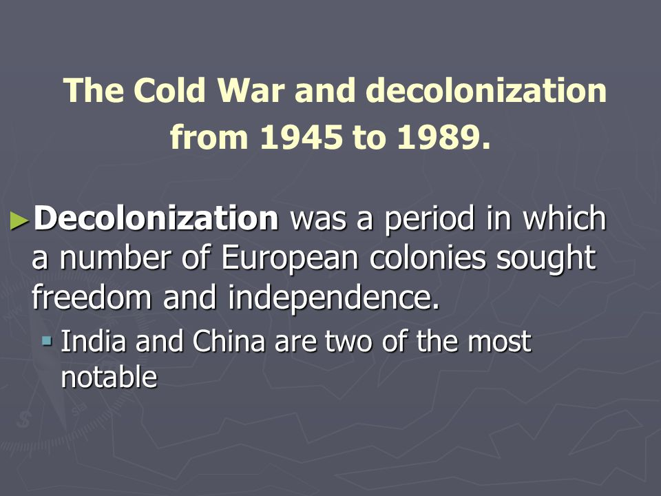 The Cold War and decolonization from 1945 to 1989.