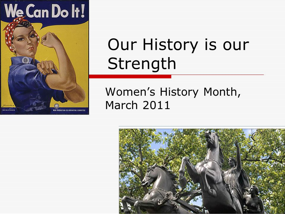 Our History is our Strength Women's History Month, March 2011