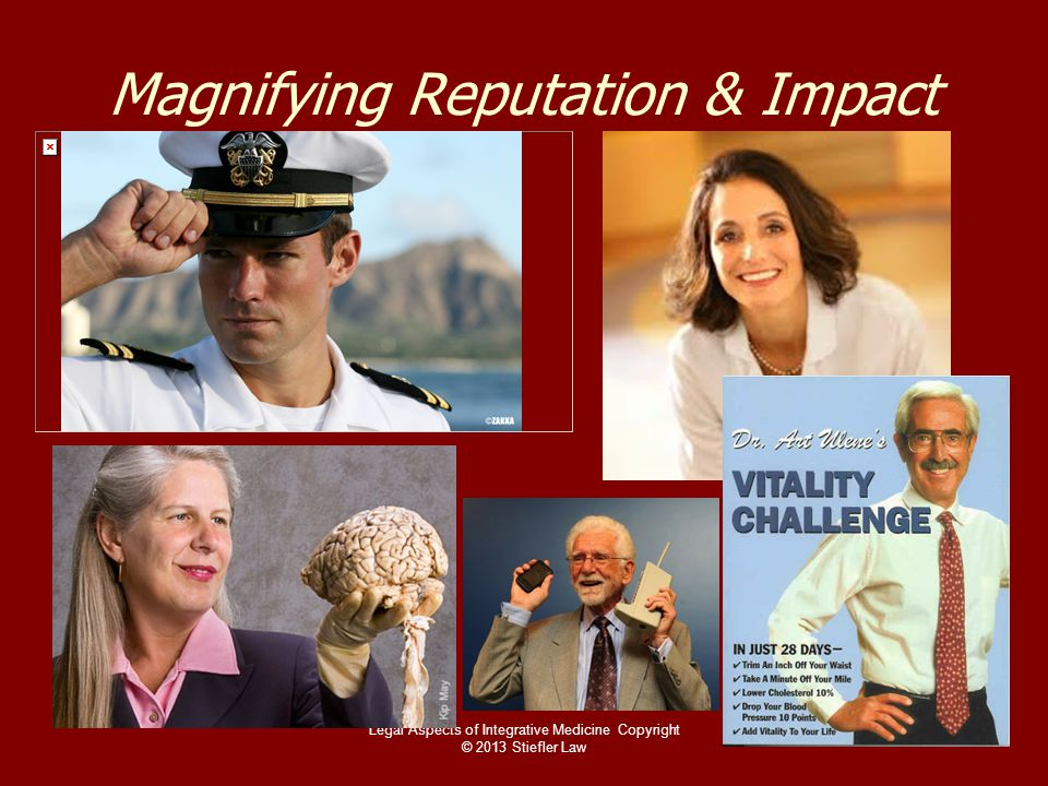 Magnifying Reputation & Impact Legal Aspects of Integrative Medicine Copyright © 2013 Stiefler Law