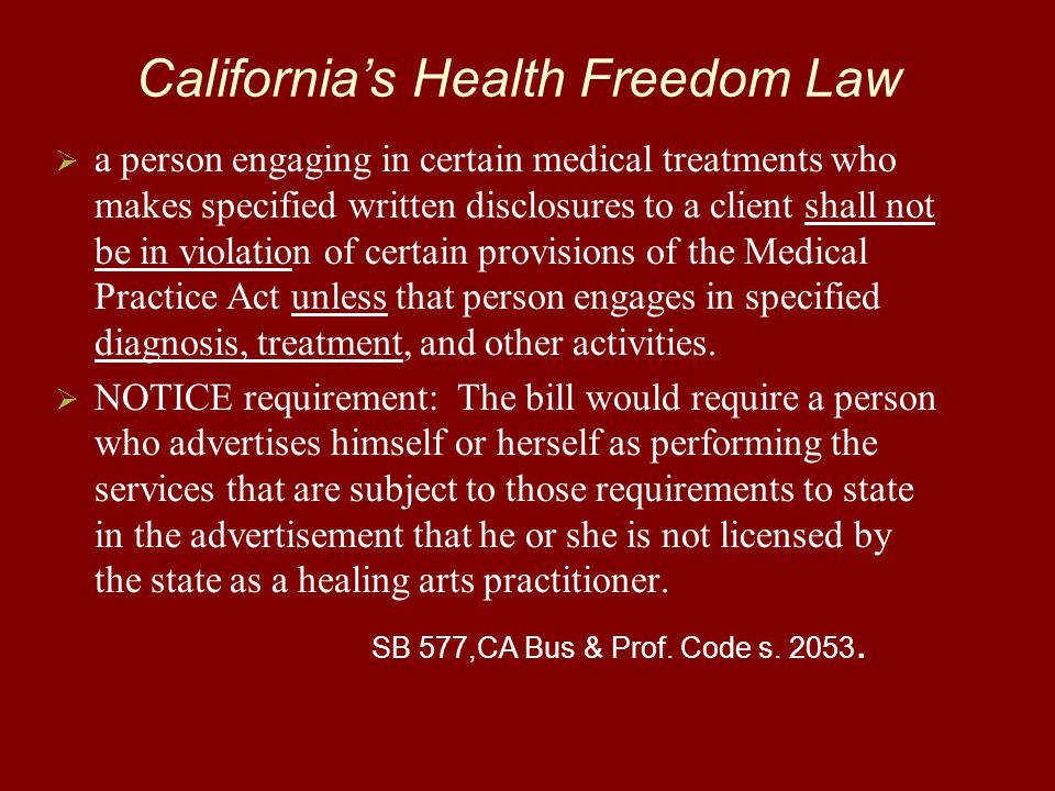 California's Health Freedom Law   a person engaging in certain medical treatments who makes specified written disclosures to a client shall not be i