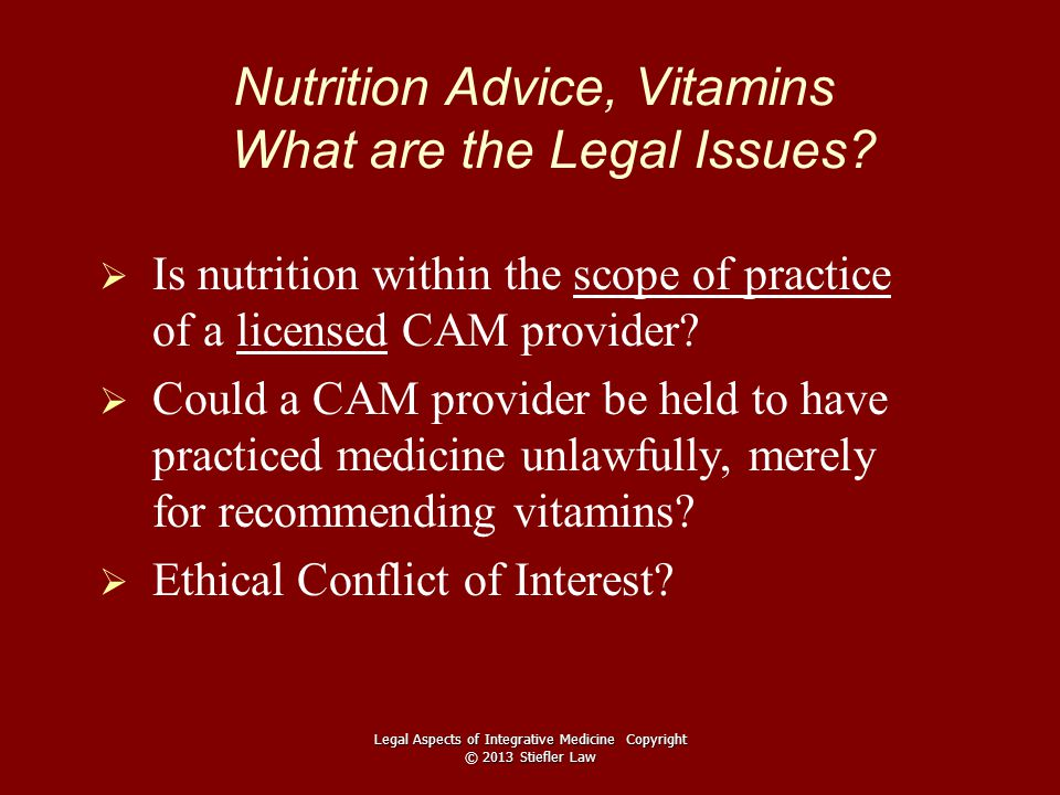 Nutrition Advice, Vitamins What are the Legal Issues?   Is nutrition within the scope of practice of a licensed CAM provider?   Could a CAM provid