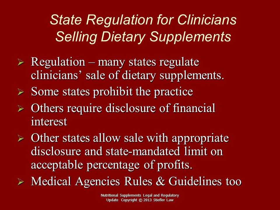 State Regulation for Clinicians Selling Dietary Supplements  Regulation –many states regulate clinicians' sale of dietary supplements.  Regulation –