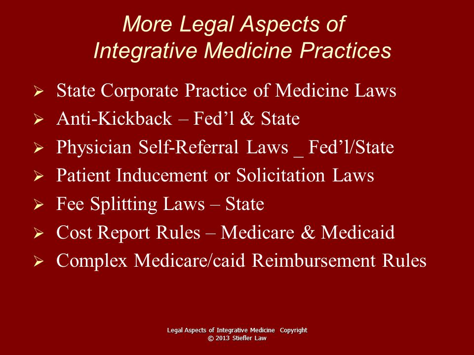 More Legal Aspects of Integrative Medicine Practices   State Corporate Practice of Medicine Laws   Anti-Kickback – Fed'l & State   Physician Sel