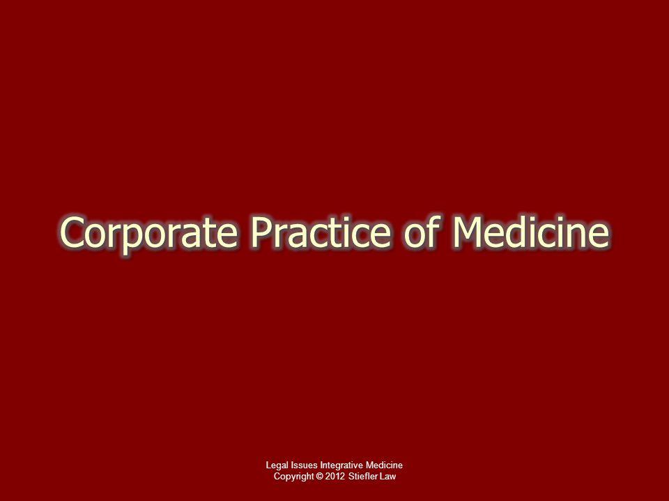 Legal Issues Integrative Medicine Copyright © 2012 Stiefler Law