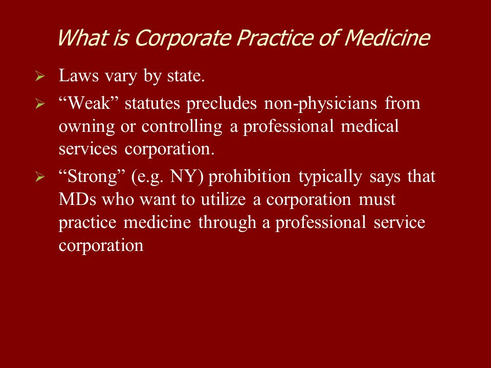 What is Corporate Practice of Medicine   Laws vary by state.