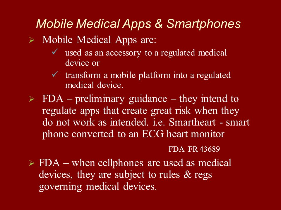 Mobile Medical Apps & Smartphones   Mobile Medical Apps are: used as an accessory to a regulated medical device or transform a mobile platform into