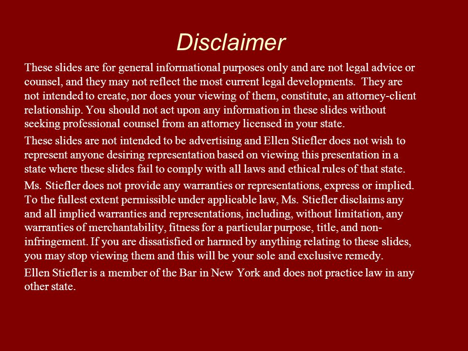 Disclaimer These slides are for general informational purposes only and are not legal advice or counsel, and they may not reflect the most current leg