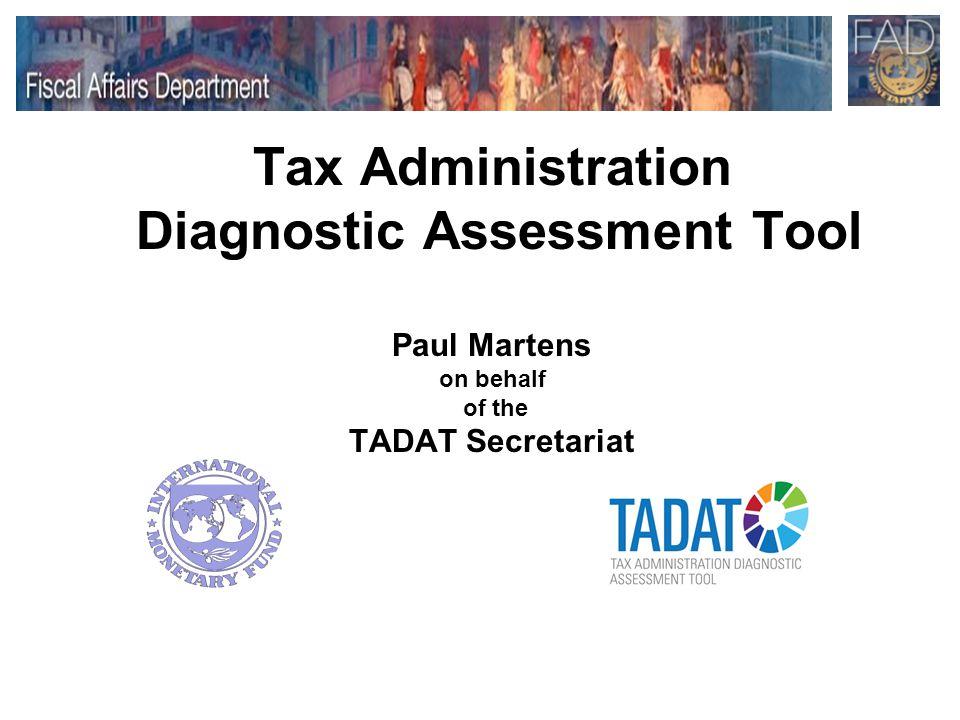 Tax Administration Diagnostic Assessment Tool Paul Martens on behalf of the TADAT Secretariat