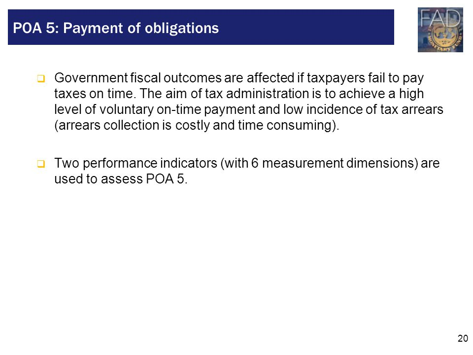 20  Government fiscal outcomes are affected if taxpayers fail to pay taxes on time. The aim of tax administration is to achieve a high level of volun