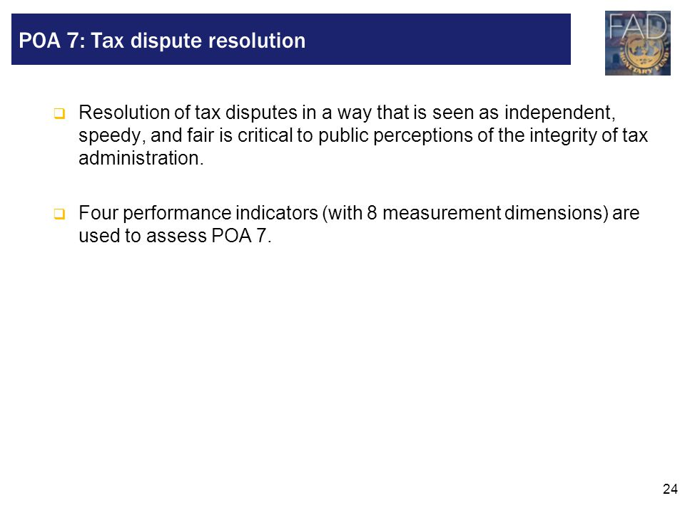 24  Resolution of tax disputes in a way that is seen as independent, speedy, and fair is critical to public perceptions of the integrity of tax admin