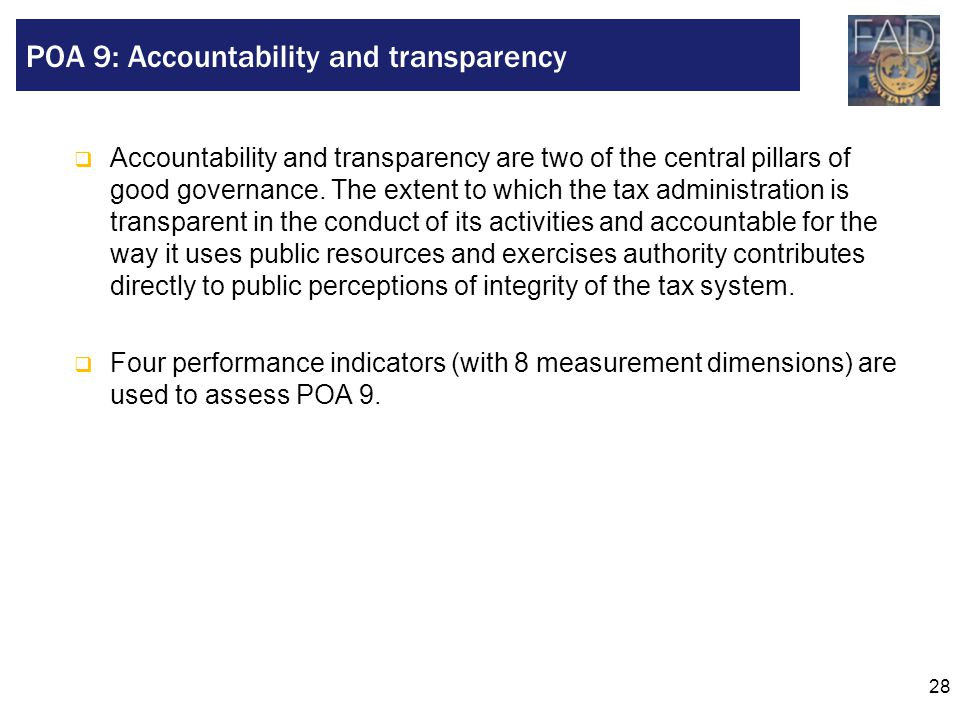 28  Accountability and transparency are two of the central pillars of good governance. The extent to which the tax administration is transparent in t