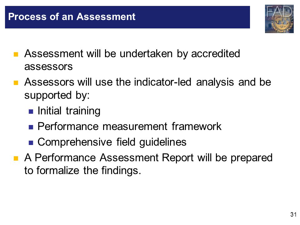 31 Assessment will be undertaken by accredited assessors Assessors will use the indicator-led analysis and be supported by: Initial training Performan