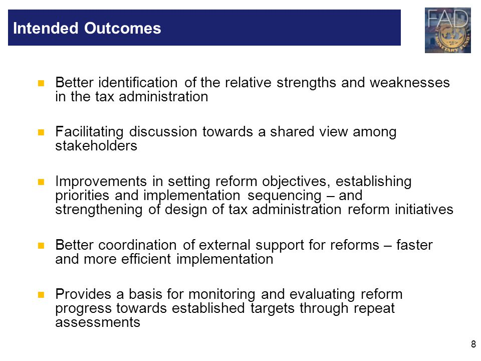 8 Better identification of the relative strengths and weaknesses in the tax administration Facilitating discussion towards a shared view among stakeho