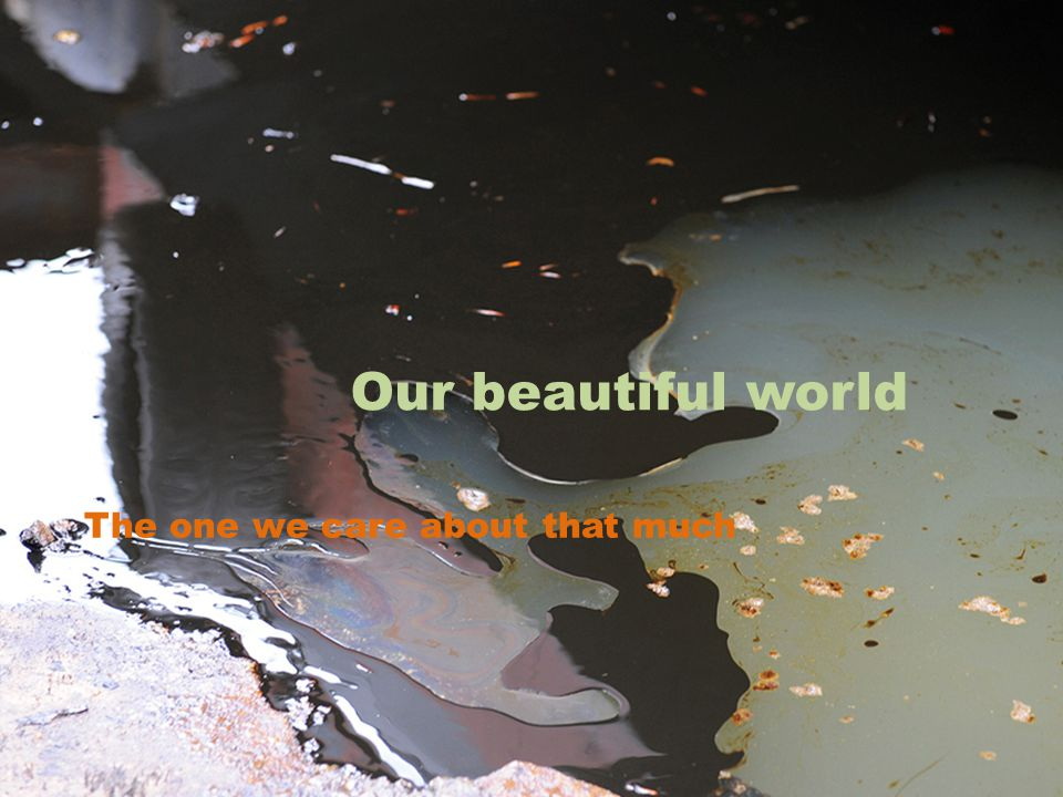 Our beautiful world The one we care about that much