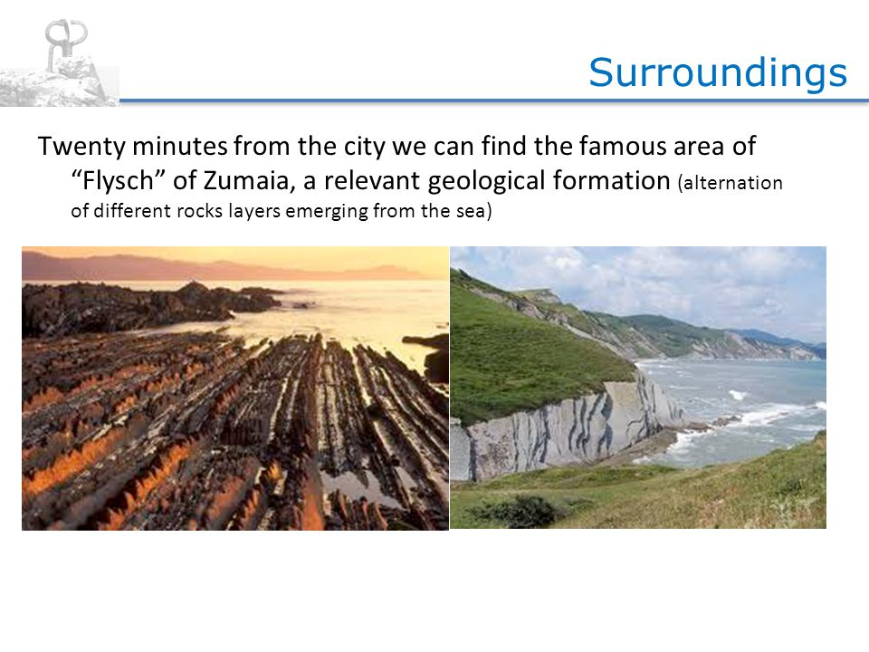 Twenty minutes from the city we can find the famous area of Flysch of Zumaia, a relevant geological formation (alternation of different rocks layers emerging from the sea) Surroundings