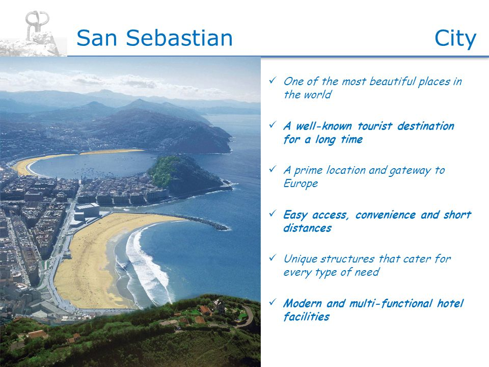 One of the most beautiful places in the world A well-known tourist destination for a long time A prime location and gateway to Europe Easy access, convenience and short distances Unique structures that cater for every type of need Modern and multi-functional hotel facilities CitySan Sebastian