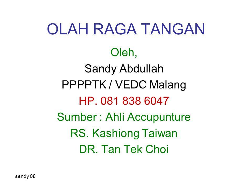 sandy 08 OLAH RAGA TANGAN Oleh, Sandy Abdullah PPPPTK / VEDC Malang HP.