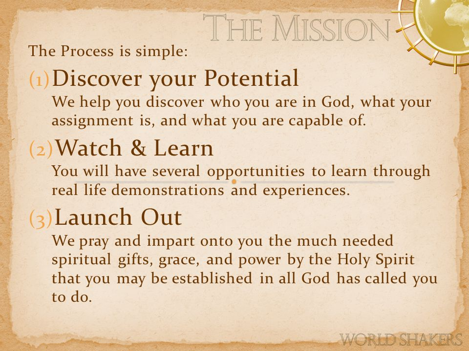 The Process is simple: (1) Discover your Potential We help you discover who you are in God, what your assignment is, and what you are capable of.