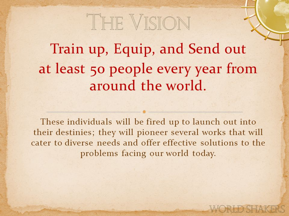 Train up, Equip, and Send out at least 50 people every year from around the world.