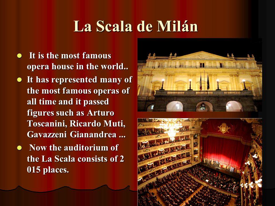 La Scala de Milán La Scala de Milán It is the most famous opera house in the world..
