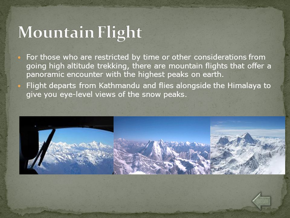 For those who are restricted by time or other considerations from going high altitude trekking, there are mountain flights that offer a panoramic enco