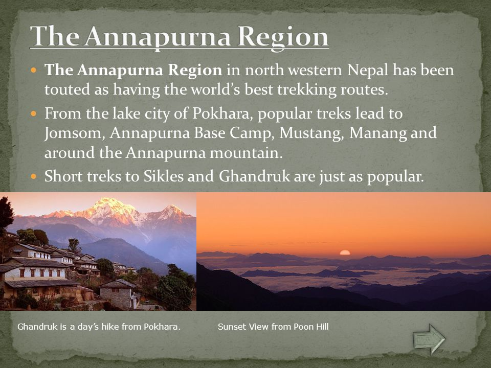 The Annapurna Region in north western Nepal has been touted as having the world's best trekking routes. From the lake city of Pokhara, popular treks l