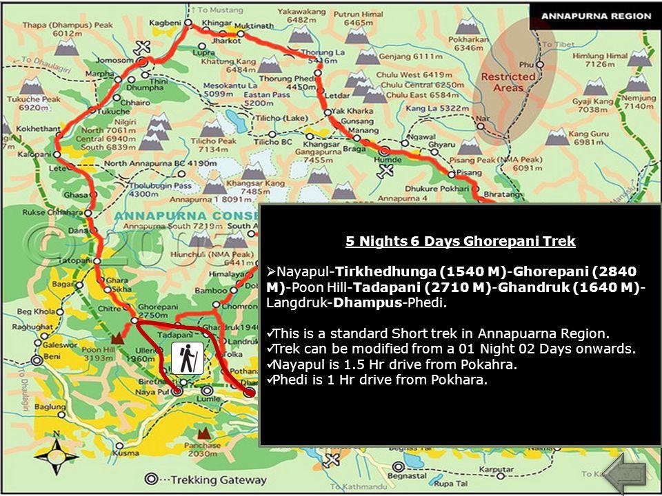 5 Nights 6 Days Ghorepani Trek  Nayapul-Tirkhedhunga (1540 M)-Ghorepani (2840 M)-Poon Hill-Tadapani (2710 M)-Ghandruk (1640 M)- Langdruk-Dhampus-Phed