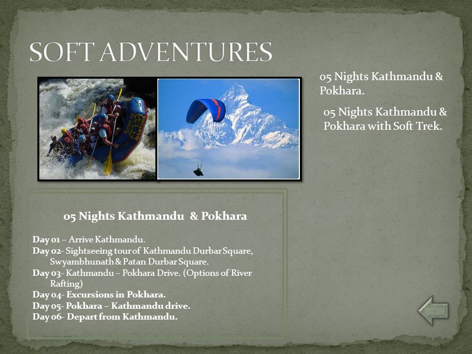 05 Nights Kathmandu & Pokhara Day 01 – Arrive Kathmandu. Day 02- Sightseeing tour of Kathmandu Durbar Square, Swyambhunath & Patan Durbar Square. Day