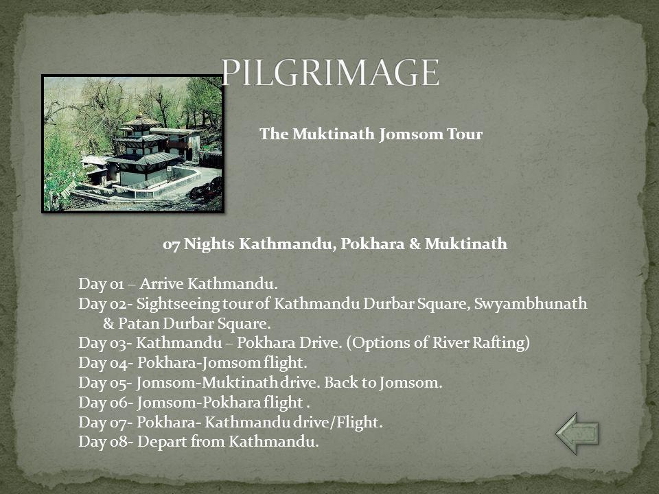 The Muktinath Jomsom Tour 07 Nights Kathmandu, Pokhara & Muktinath Day 01 – Arrive Kathmandu. Day 02- Sightseeing tour of Kathmandu Durbar Square, Swy