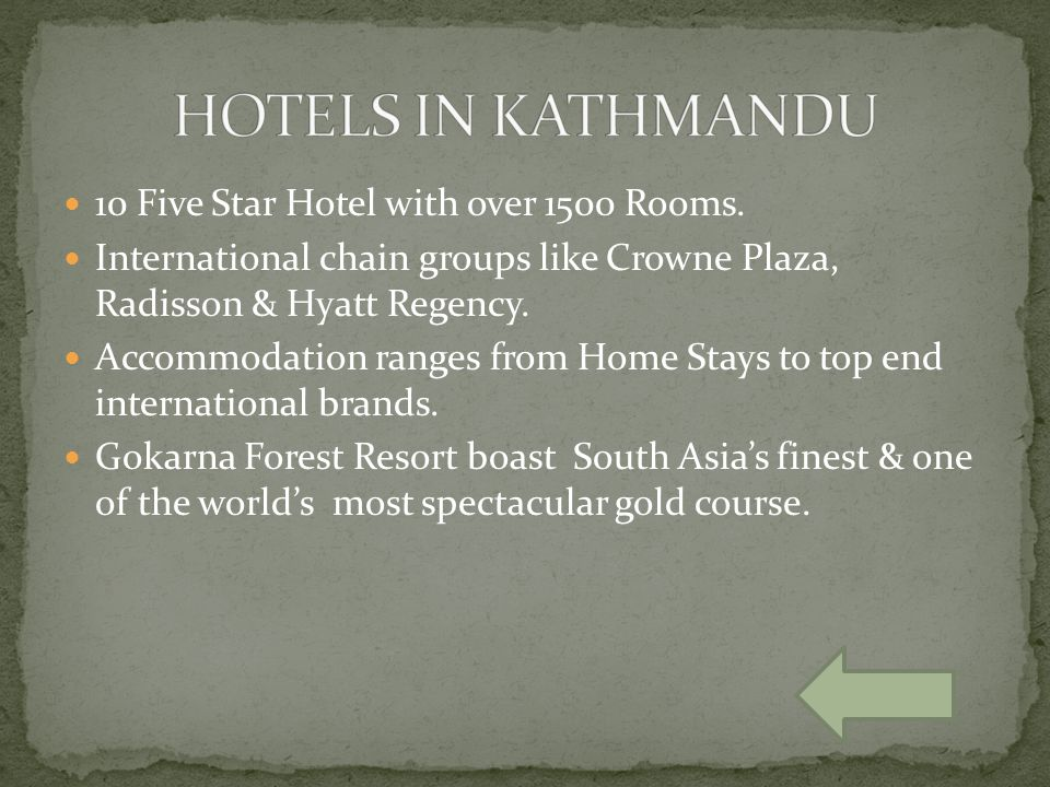 10 Five Star Hotel with over 1500 Rooms. International chain groups like Crowne Plaza, Radisson & Hyatt Regency. Accommodation ranges from Home Stays