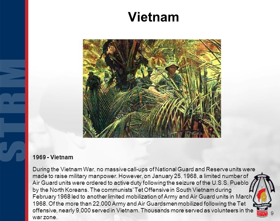 9 Vietnam 1969 - Vietnam During the Vietnam War, no massive call-ups of National Guard and Reserve units were made to raise military manpower.