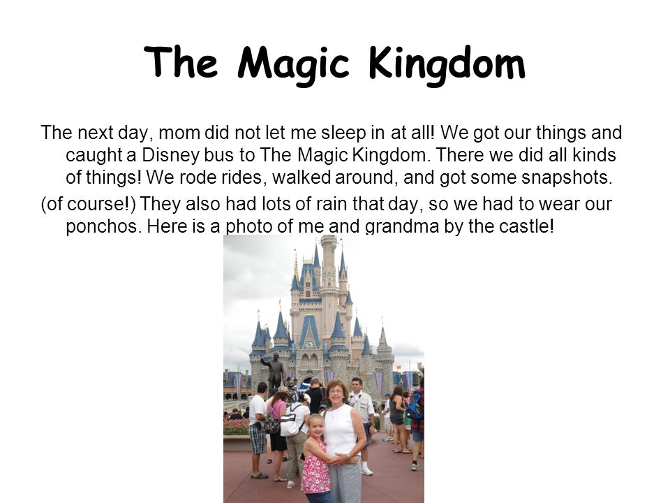 The Magic Kingdom The next day, mom did not let me sleep in at all.